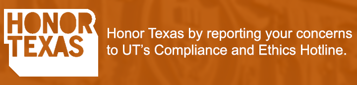 Honor Texas by reporting your concerns to UT's Compliance and Ethics Hotline.